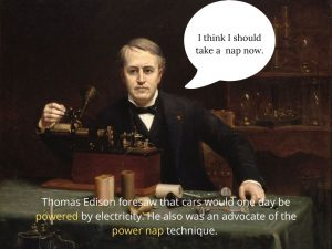 Thomas Edison and his power nap routine.